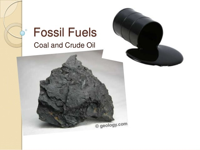 Fossil FuelsCoal and Crude Oil