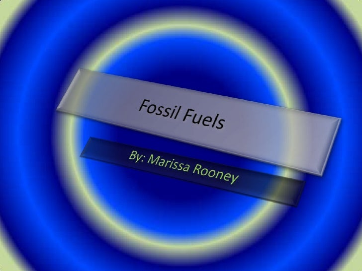 Fossil Fuels<br />By: Marissa Rooney<br />