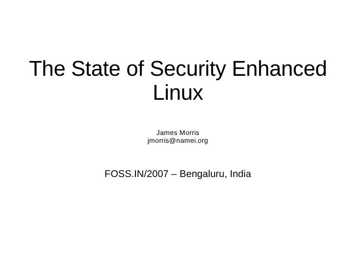 The State of Security Enhanced              Linux                   James Morris                 jmorris@namei.org        ...