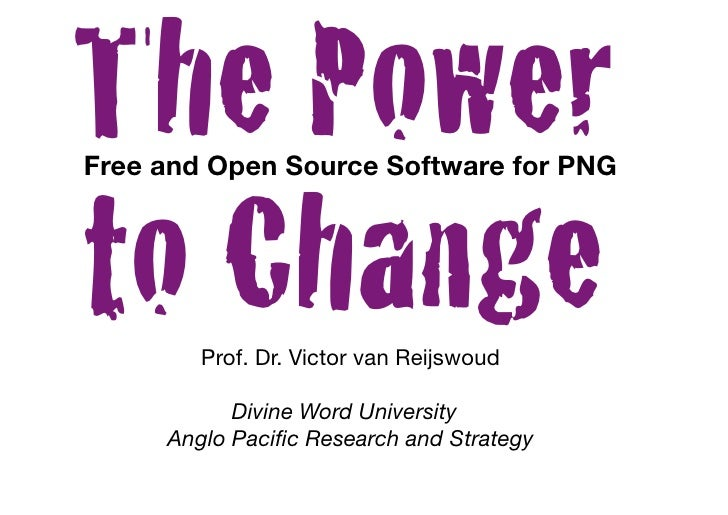 The PowerFree and Open Source Software for PNGto Change        Prof. Dr. Victor van Reijswoud           Divine Word Univer...