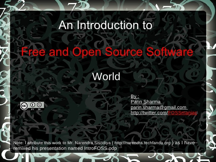 An Introduction to  Free and Open Source Software World By : Parin Sharma  parin.sharma@gmail.com  http://twitter.com/ FOS...