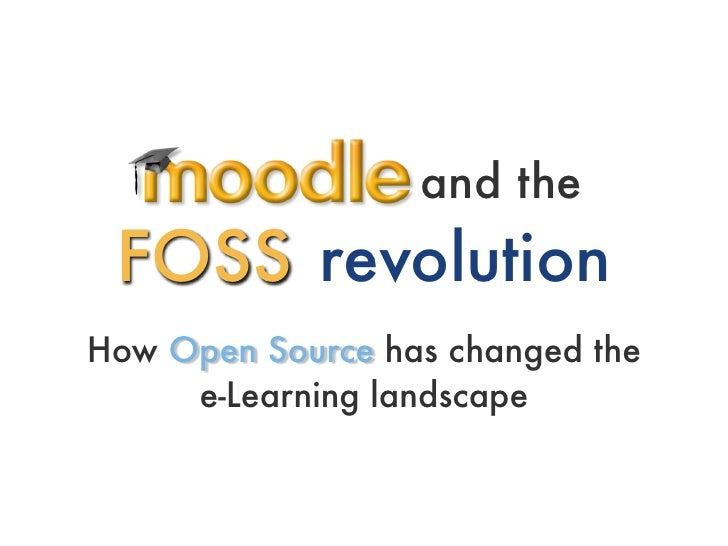 and the  FOSS revolution How Open Source has changed the      e-Learning landscape