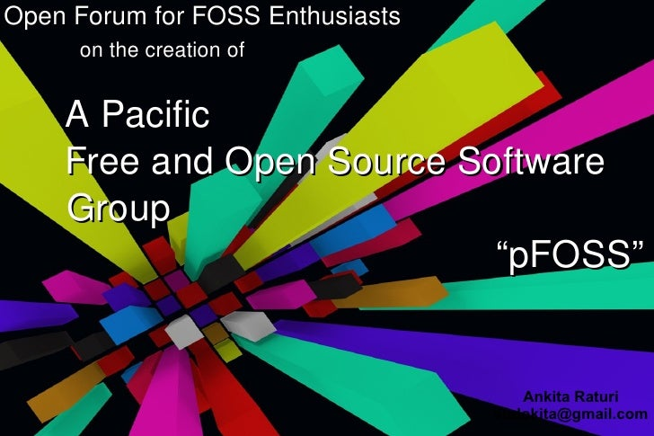 """Open Forum for FOSS Enthusiasts   on the creation of A Pacific  Free and Open Source Software  Group """"pFOSS"""" Ankita Raturi..."""