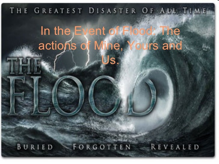 In the Event of Flood: The actions of Mine, Yours and Us.