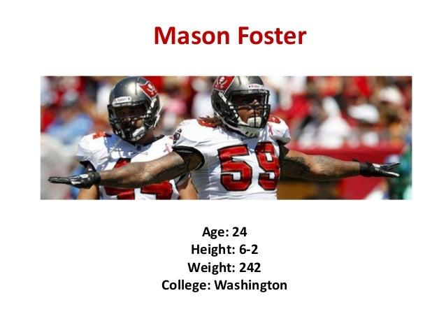 Mason Foster  Age: 24 Height: 6-2 Weight: 242 College: Washington