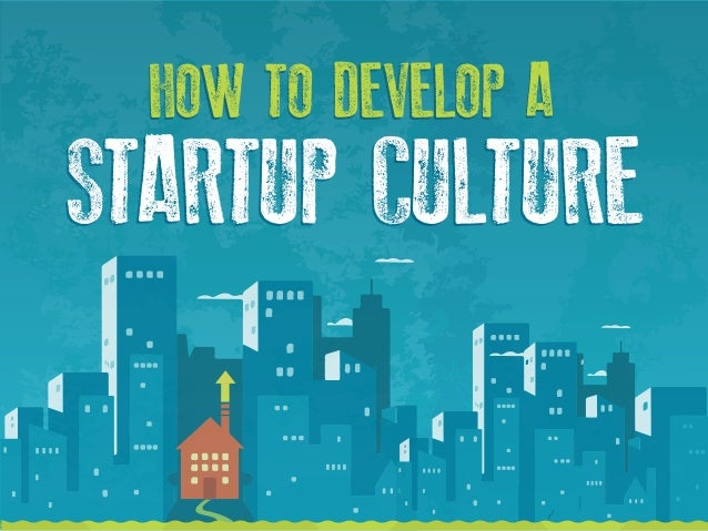 HOW TO DEVELOP AHOW TO DEVELOP A STARTUP CULTURESTARTUP CULTURE