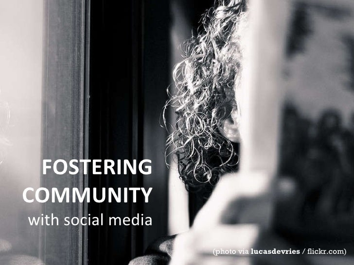 FOSTERING COMMUNITY with social media (photo via  lucasdevries  / flickr.com)