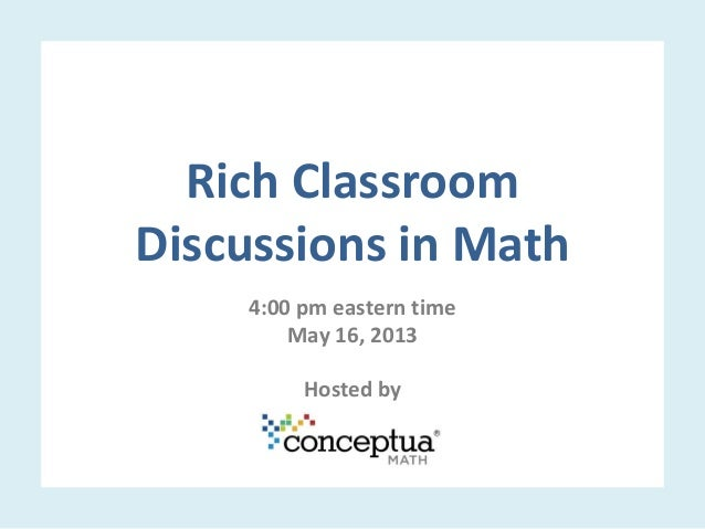 Rich ClassroomDiscussions in Math4:00 pm eastern timeMay 16, 2013Hosted by