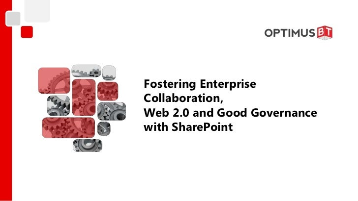 Fostering EnterpriseCollaboration,Web 2.0 and Good Governancewith SharePoint