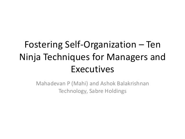 Fostering Self-Organization – Ten Ninja Techniques for Managers and Executives Mahadevan P (Mahi) and Ashok Balakrishnan T...