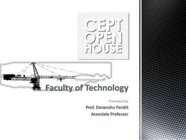 Faculty of Technology Presented by Prof. Devanshu Pandit Associate Professor