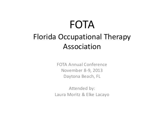FOTA Florida Occupational Therapy Association FOTA Annual Conference November 8-9, 2013 Daytona Beach, FL Attended by: Lau...