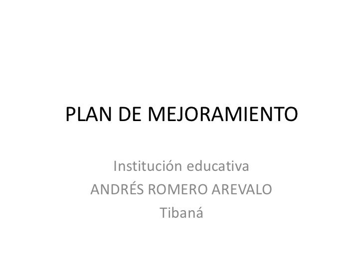 PLAN DE MEJORAMIENTO<br />Institución educativa<br />ANDRÉS ROMERO AREVALO<br />Tibaná<br />