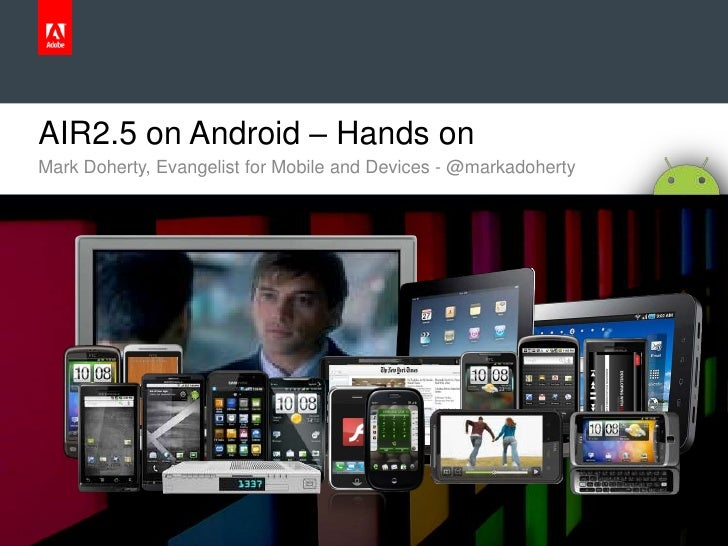 AIR2.5 on Android – Hands on<br />Mark Doherty, Evangelist for Mobile and Devices - @markadoherty <br />