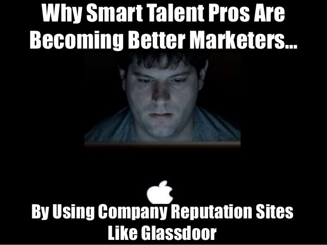 How Smart HR Pros Are Becoming Better Marketers By Using Sites Like Glassdoor...
