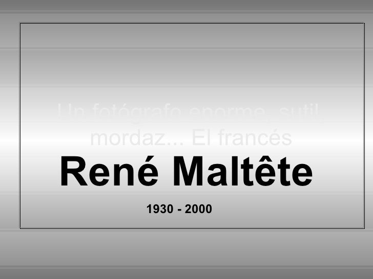 Un fotógrafo enorme, sutil, mordaz... El francés René Maltête 1930 - 2000