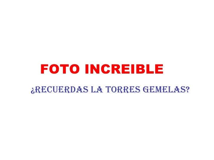 FOTO INCREIBLE ¿RECUERDAS LA TORRES GEMELAS?