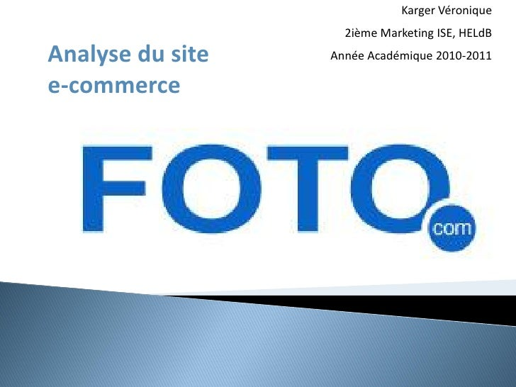 Karger Véronique                    2ième Marketing ISE, HELdBAnalyse du site   Année Académique 2010-2011e-commerce