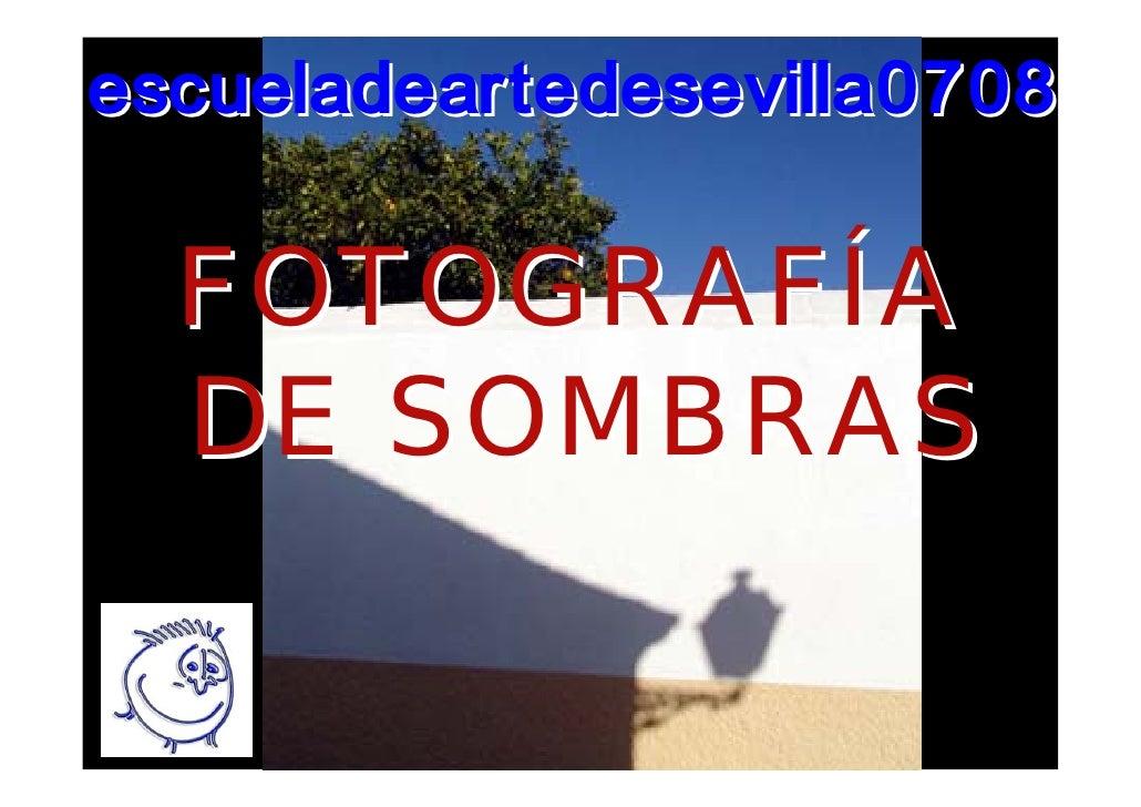 escueladeartedesevilla0708    FOTOGRAFÍA   DE SOMBRAS