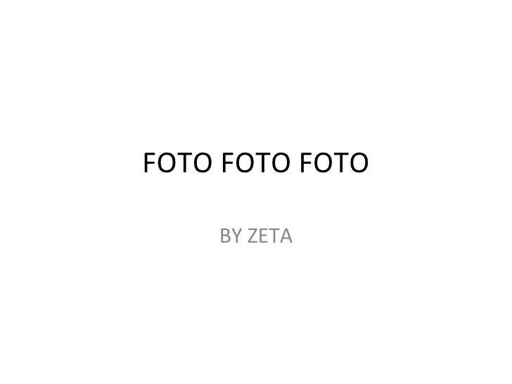 FOTO FOTO FOTO BY ZETA