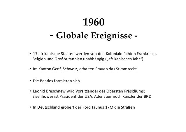 1960 - Globale Ereignisse - • 17 afrikanische Staaten werden von den Kolonialmächten Frankreich, Belgien und Großbritannie...