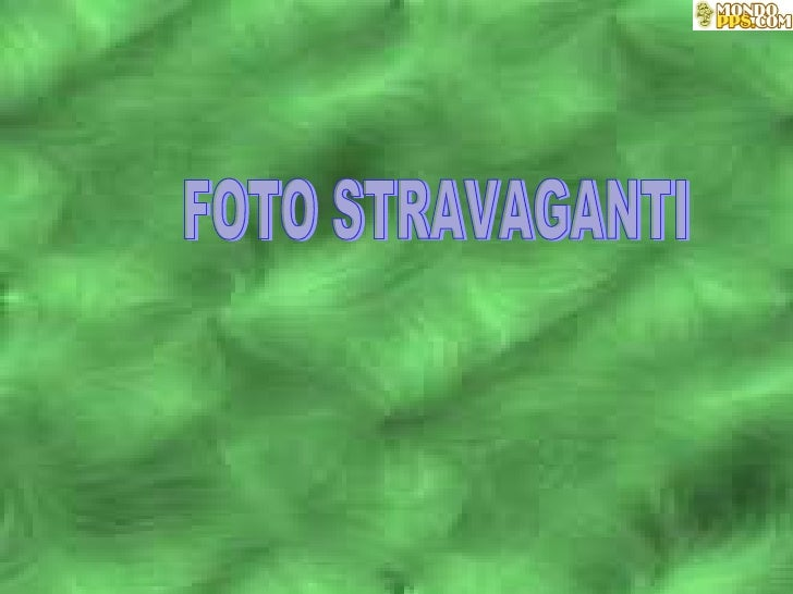 foto stravaganti