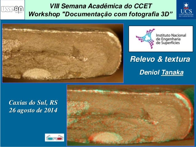 "VIII Semana Acadêmica do CCET  Workshop ""Documentação com fotografia 3D""  Relevo & textura  Caxias do Sul, RS  26 agosto d..."