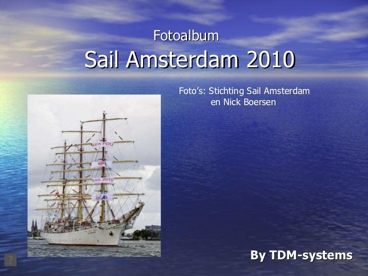 Fotoalbum   Sail Amsterdam 2010 By TDM-systems Foto's: Stichting Sail Amsterdam en Nick Boersen