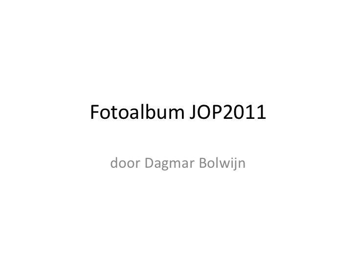 Fotoalbum JOP2011 door Dagmar Bolwijn
