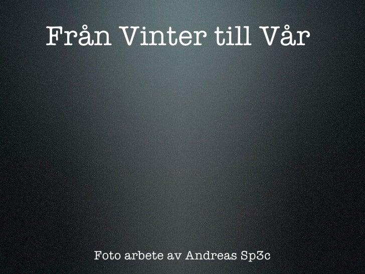 Från Vinter till Vår        Foto arbete av Andreas Sp3c