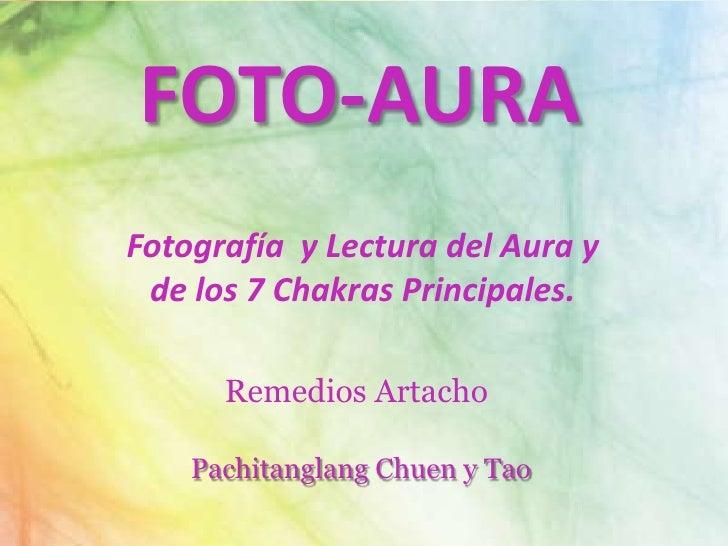 FOTO-AURAFotografía y Lectura del Aura y de los 7 Chakras Principales.      Remedios Artacho    Pachitanglang Chuen y Tao