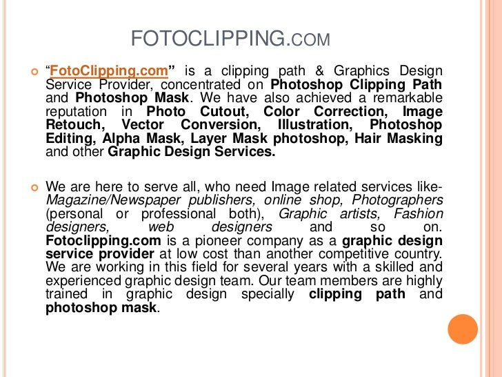"FOTOCLIPPING.com<br />""FotoClipping.com"" is a clipping path & Graphics Design Service Provider, concentrated on Photoshop ..."