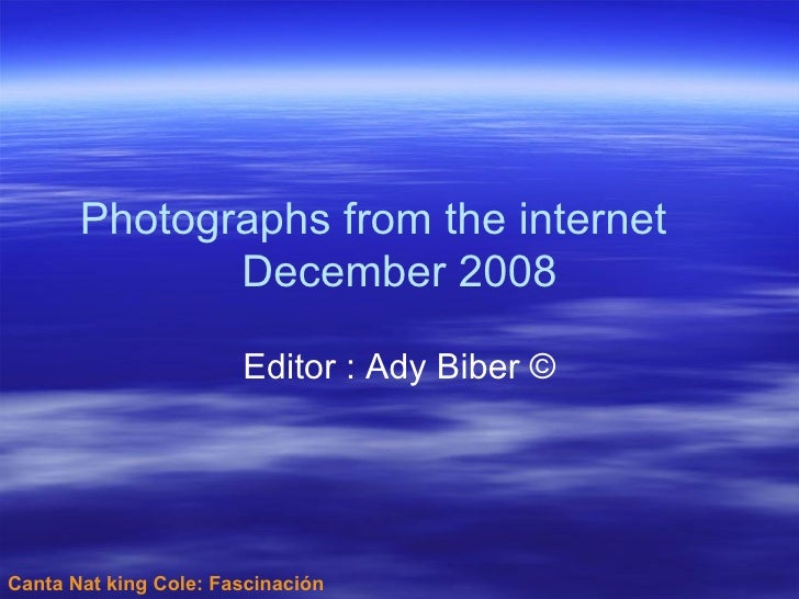 Canta Nat king Cole: Fascinación Photographs from the internet December 2008 Editor : Ady Biber ©