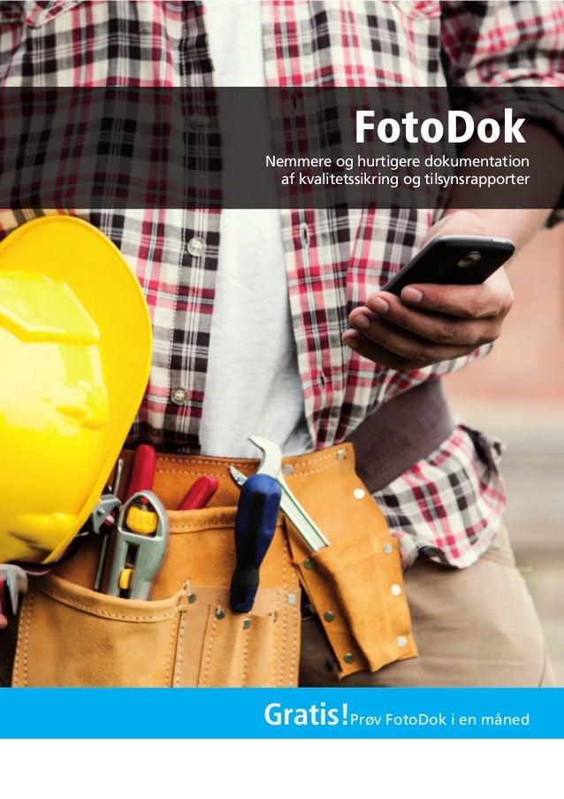 Nemmere og hurtigere dokumentation af kvalitetssikring og tilsynsrapporter FotoDok Gratis!Prøv FotoDok i en måned