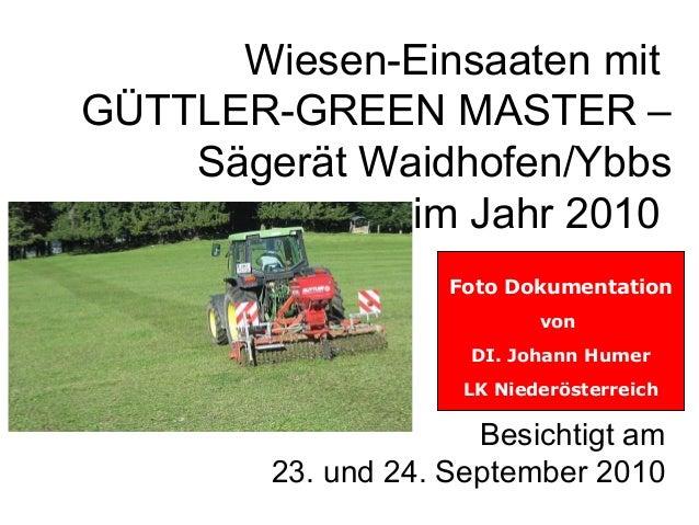 Wiesen-Einsaaten mit GÜTTLER-GREEN MASTER – Sägerät Waidhofen/Ybbs im Jahr 2010 Foto Dokumentation von DI. Johann Humer LK...