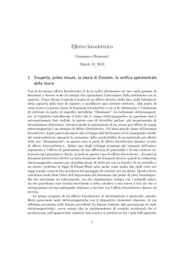 Effetto fotoelettrico Gianmarco Bramanti March 13, 2013 1 Scoperta, prime misure, la teoria di Einstein, la verifica sperime...