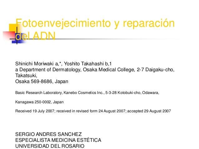 Fotoenvejecimiento y reparación del ADN Shinichi Moriwaki a,*, Yoshito Takahashi b,1 a Department of Dermatology, Osaka Me...
