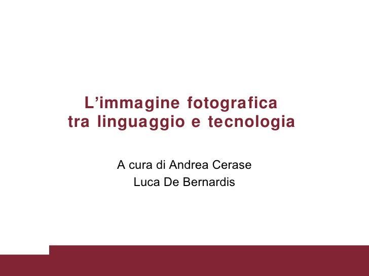L ' immagine fotografica  tra linguaggio e tecnologia   A cura di Andrea Cerase Luca De Bernardis