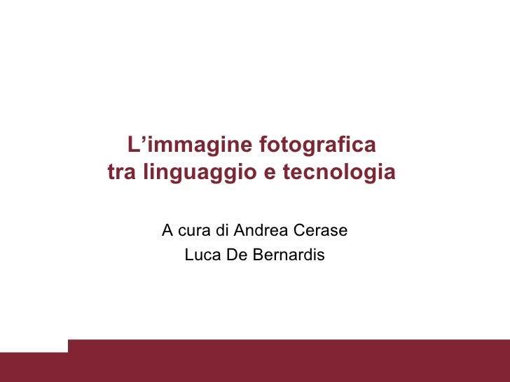 L'immagine fotografica  tra linguaggio e tecnologia   A cura di Andrea Cerase Luca De Bernardis