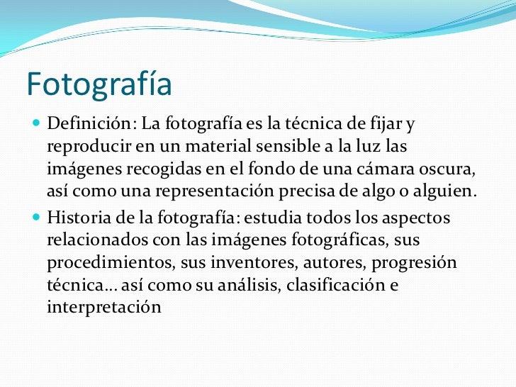 Fotografía<br />Definición: La fotografía es la técnica de fijar y reproducir en un material sensible a la luz las imágene...