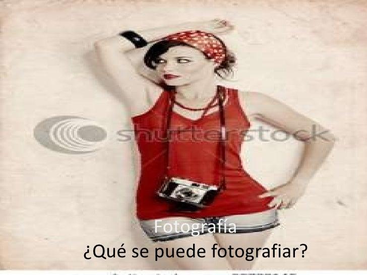 Fotografía¿Qué se puede fotografiar?<br />