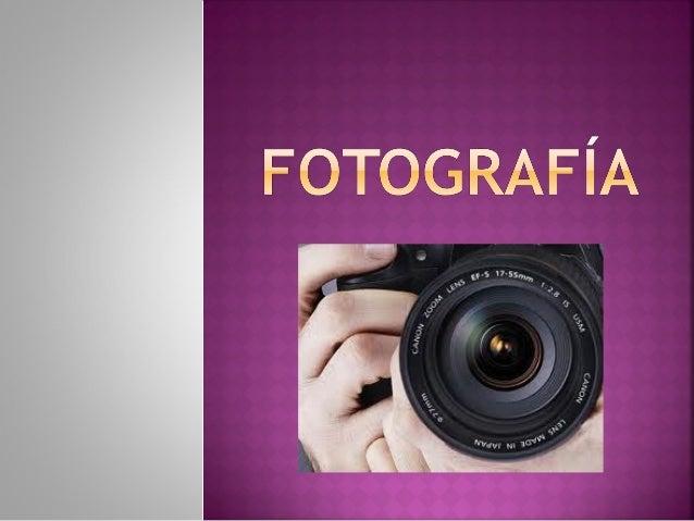   La fotografía es el arte y la técnica para    obtener imágenes duraderas.   Es el proceso de capturar imágenes y fija...