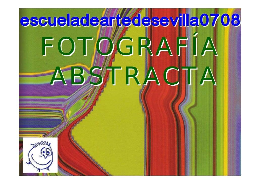 escueladeartedesevilla0708   FOTOGRAFÍA    ABSTRACTA