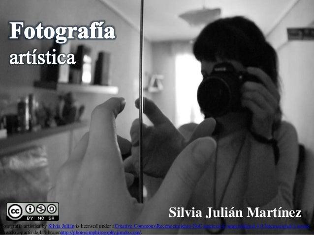 1 Silvia Julián Martínez Fotografía artística by Silvia Julián is licensed under aCreative Commons Reconocimiento-NoComerc...