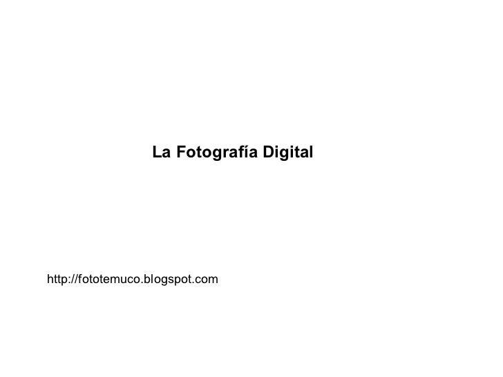 La Fotografía Digital http://fototemuco.blogspot.com