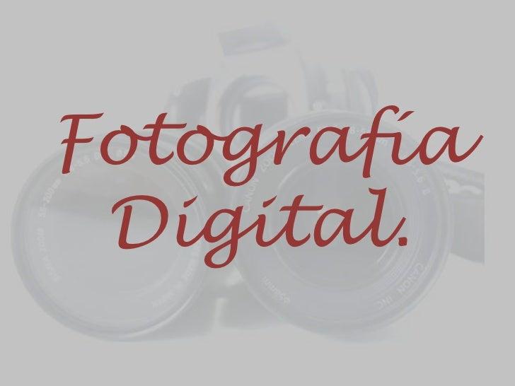 Fotografía Digital.<br />
