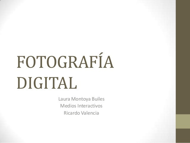 FOTOGRAFÍADIGITALLaura Montoya BuilesMedios InteractivosRicardo Valencia