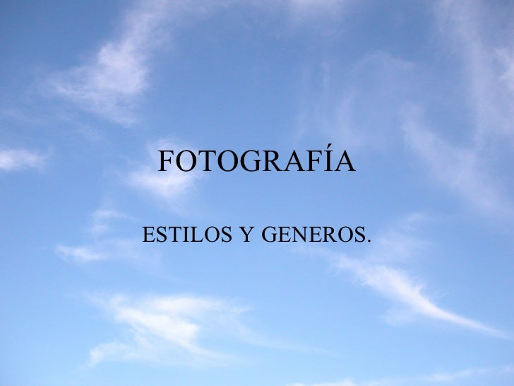 FOTOGRAFÍA ESTILOS Y GENEROS.