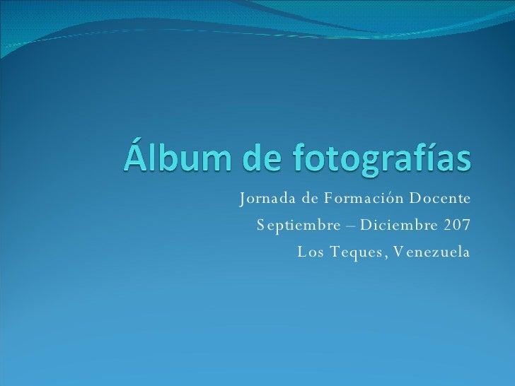 Jornada de Formación Docente Septiembre – Diciembre 207 Los Teques, Venezuela