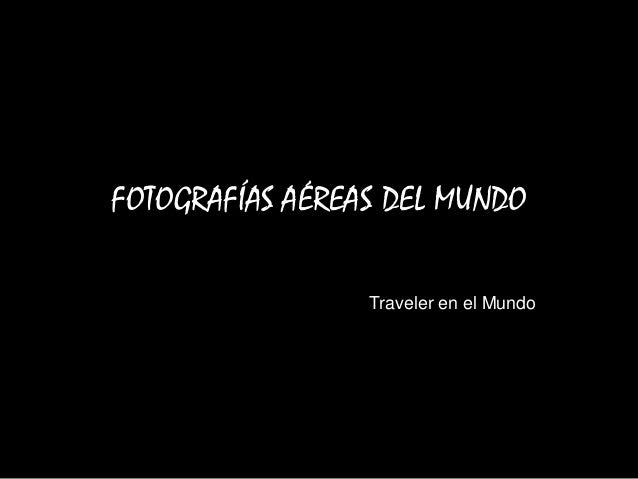 FOTOGRAFÍAS AÉREAS DEL MUNDO Traveler en el Mundo